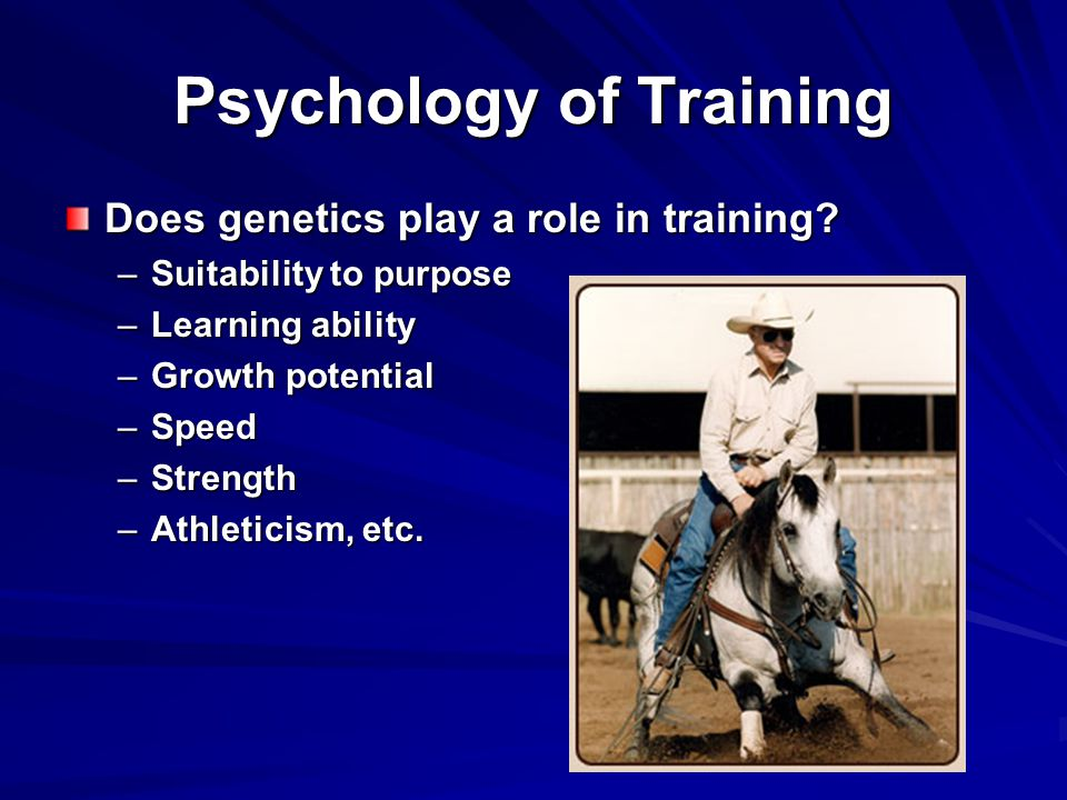 Psychology of Training Does genetics play a role in training.