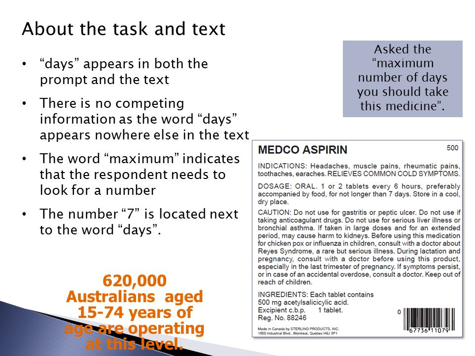 About the task and text days appears in both the prompt and the text There is no competing information as the word days appears nowhere else in the text The word maximum indicates that the respondent needs to look for a number The number 7 is located next to the word days .