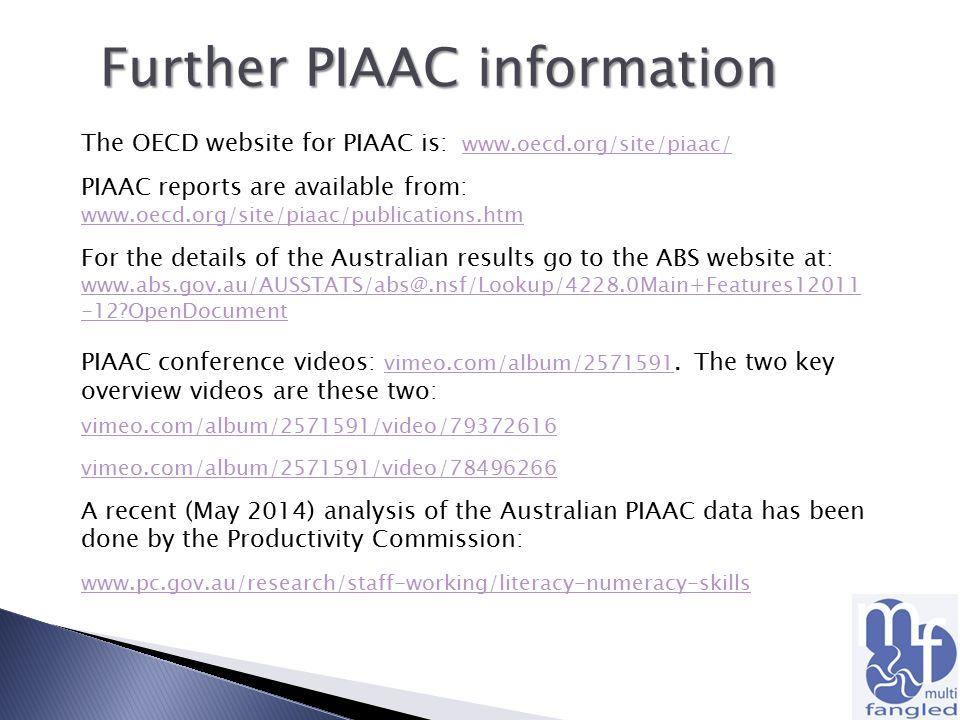 The OECD website for PIAAC is: www.oecd.org/site/piaac/www.oecd.org/site/piaac/ PIAAC reports are available from: www.oecd.org/site/piaac/publications