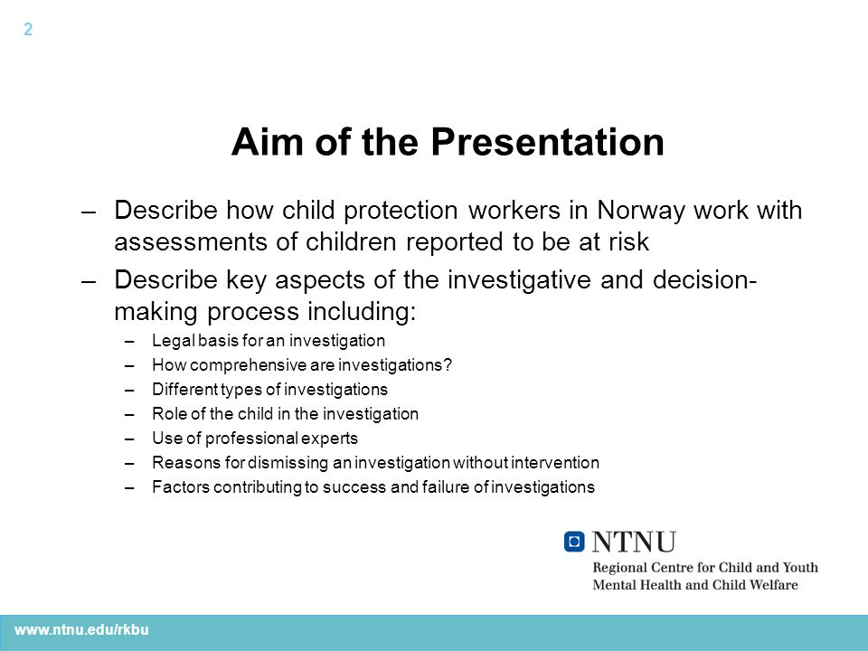 www.ntnu.edu/rkbu Variation between CWS agencies in our study –CWS agencies vary in their practice with investigations: –Use of plan for investigation –Comprehensiveness –Information collection (how and from whom) –Use of standardized instruments –Interaction with parents and the child –Use of experts –Reason for dismissal or for intervention –Dismissals without intervention from 20 – 77 % –Over legal time limit from 0 – 78 % 13