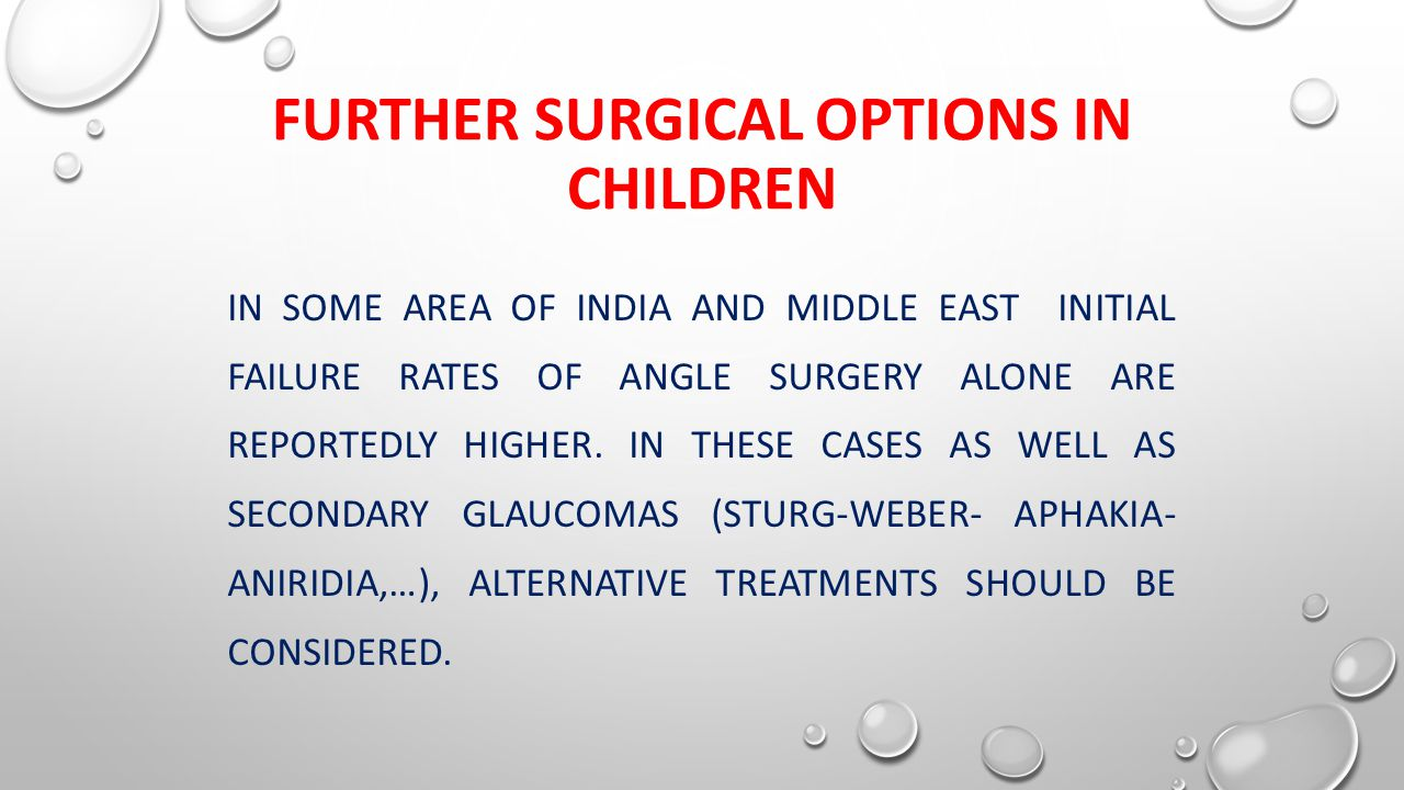 FURTHER SURGICAL OPTIONS IN CHILDREN IN SOME AREA OF INDIA AND MIDDLE EAST INITIAL FAILURE RATES OF ANGLE SURGERY ALONE ARE REPORTEDLY HIGHER.