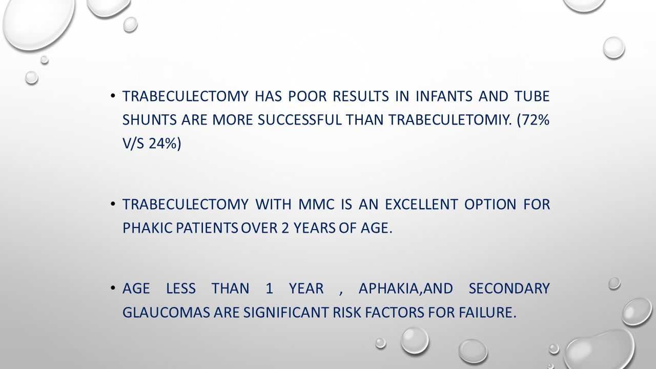 TRABECULECTOMY HAS POOR RESULTS IN INFANTS AND TUBE SHUNTS ARE MORE SUCCESSFUL THAN TRABECULETOMIY.