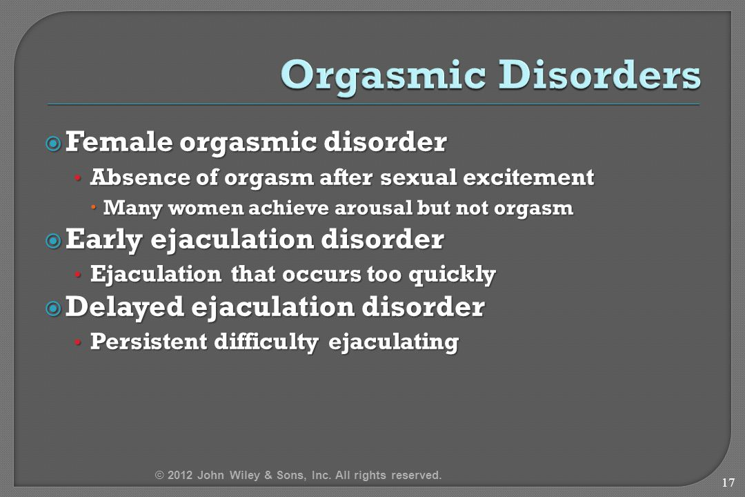  Female orgasmic disorder Absence of orgasm after sexual excitement Absence of orgasm after sexual excitement  Many women achieve arousal but not or