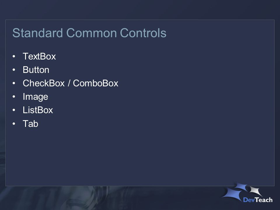 Standard Common Controls TextBox Button CheckBox / ComboBox Image ListBox Tab
