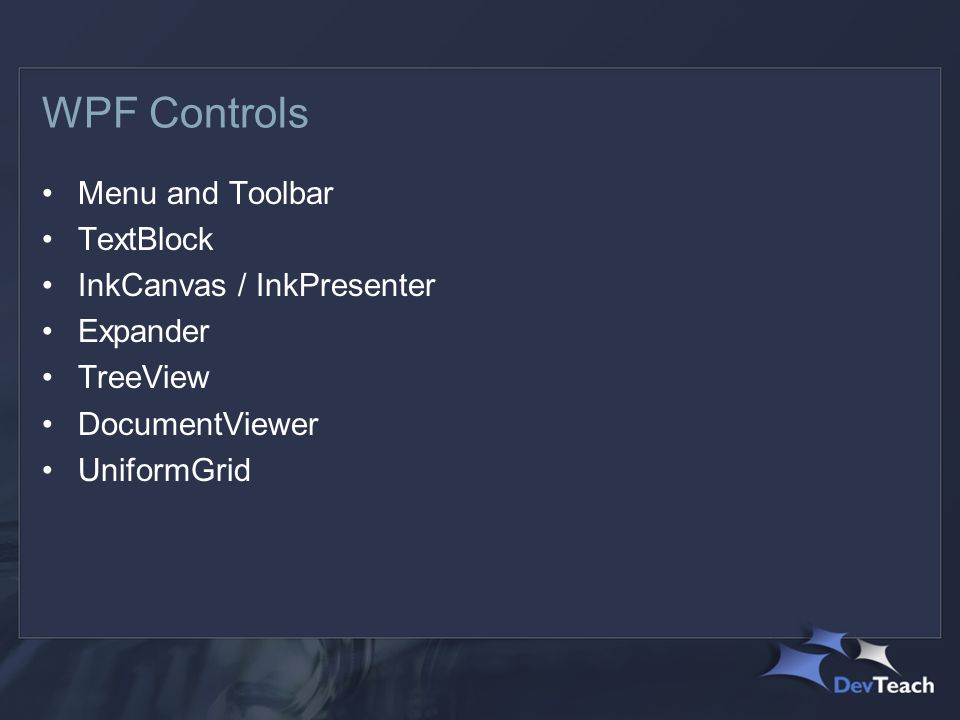 WPF Controls Menu and Toolbar TextBlock InkCanvas / InkPresenter Expander TreeView DocumentViewer UniformGrid