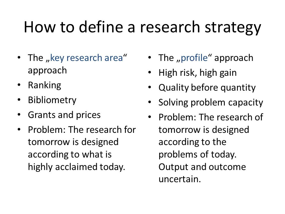 "How to define a research strategy The ""key research area"" approach Ranking Bibliometry Grants and prices Problem: The research for tomorrow is designe"