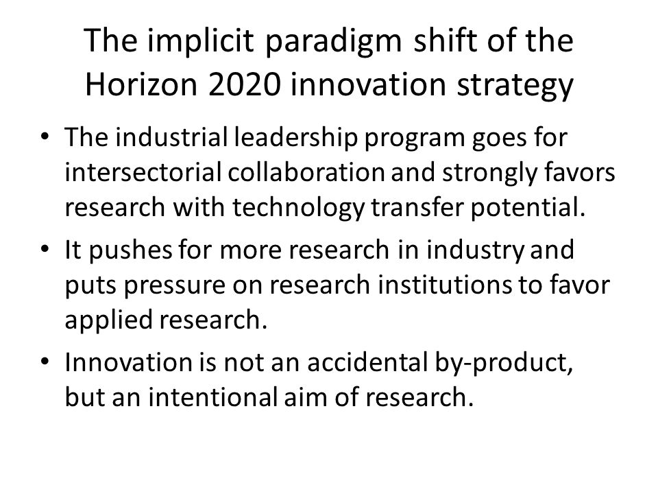 The implicit paradigm shift of the Horizon 2020 innovation strategy The industrial leadership program goes for intersectorial collaboration and strong
