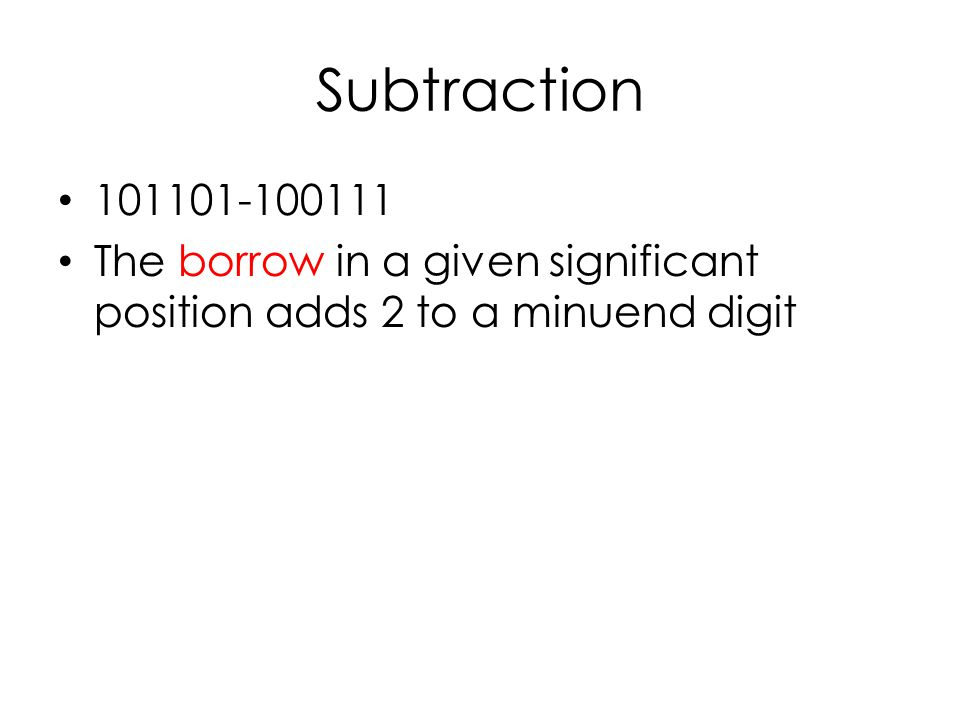 Subtraction 101101-100111 The borrow in a given significant position adds 2 to a minuend digit