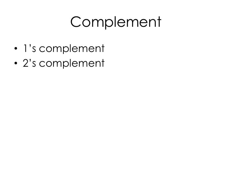 Complement 1's complement 2's complement