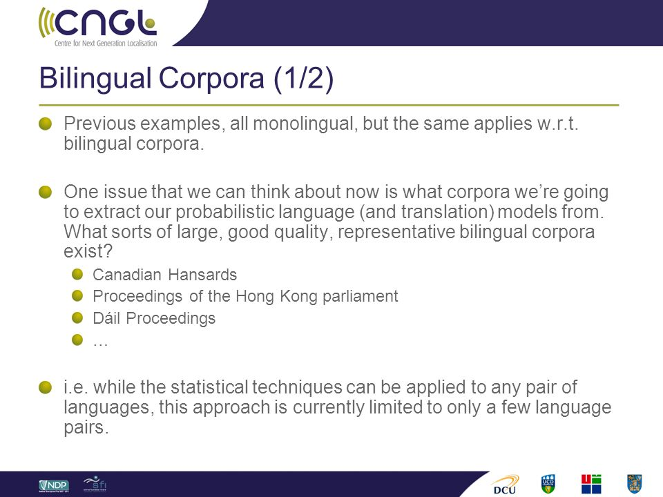Bilingual Corpora (1/2) Previous examples, all monolingual, but the same applies w.r.t.