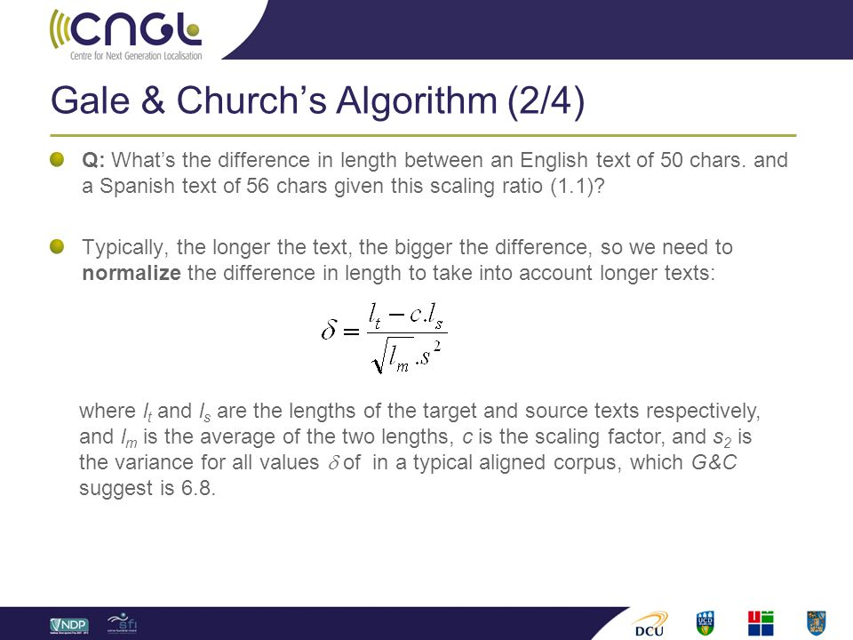 Gale & Church's Algorithm (2/4) Q: What's the difference in length between an English text of 50 chars. and a Spanish text of 56 chars given this scal