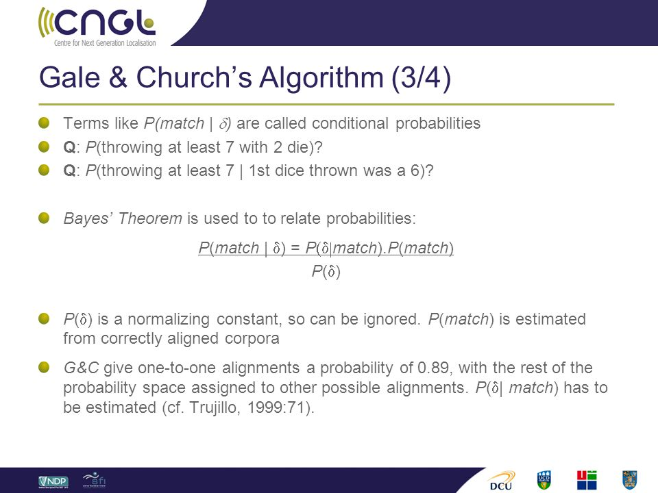 Gale & Church's Algorithm (3/4) Terms like P(match |  ) are called conditional probabilities Q: P(throwing at least 7 with 2 die)? Q: P(throwing at l