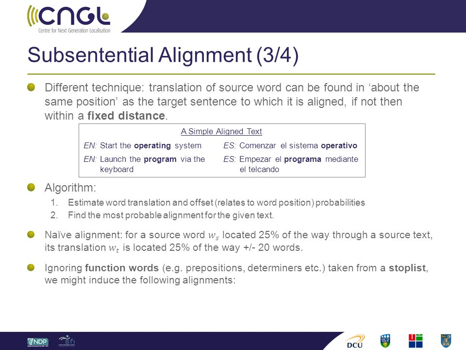 Subsentential Alignment (3/4) A Simple Aligned Text EN: Start the operating systemES: Comenzar el sistema operativo EN: Launch the program via theES: Empezar el programa mediante keyboard el telcando