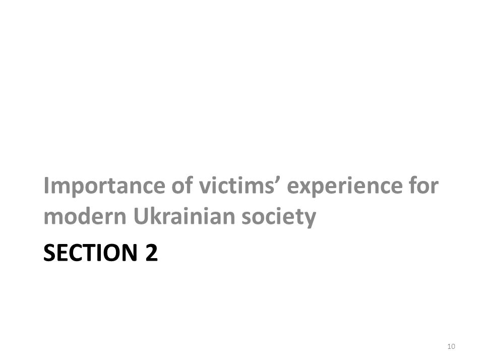 SECTION 2 Importance of victims' experience for modern Ukrainian society 10