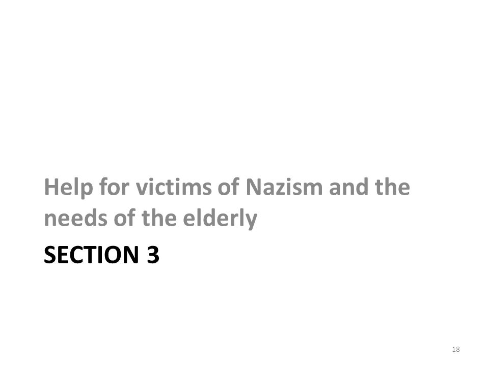SECTION 3 Help for victims of Nazism and the needs of the elderly 18