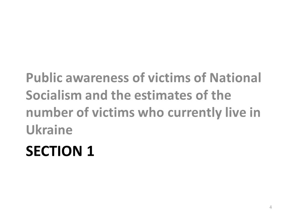 SECTION 1 Public awareness of victims of National Socialism and the estimates of the number of victims who currently live in Ukraine 4
