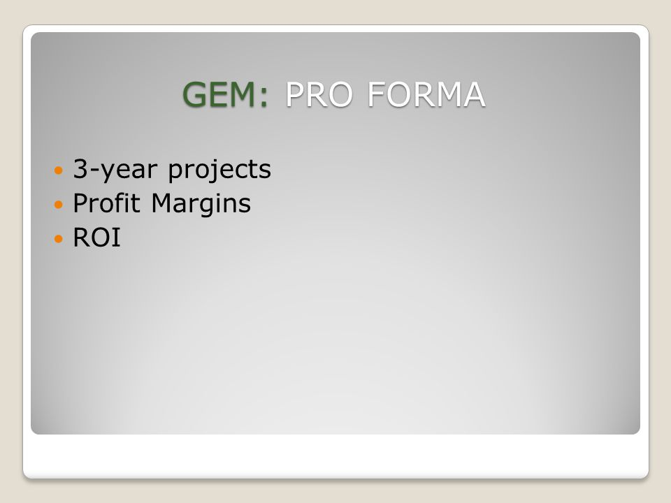 GEM: PRO FORMA 3-year projects Profit Margins ROI