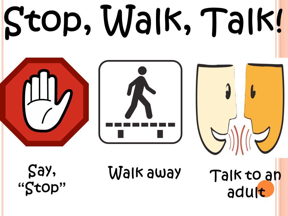 Stop, Walk, Talk! Say, Stop Walk away Talk to an adult