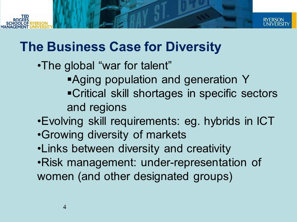 4 The Business Case for Diversity The global war for talent  Aging population and generation Y  Critical skill shortages in specific sectors and regions Evolving skill requirements: eg.