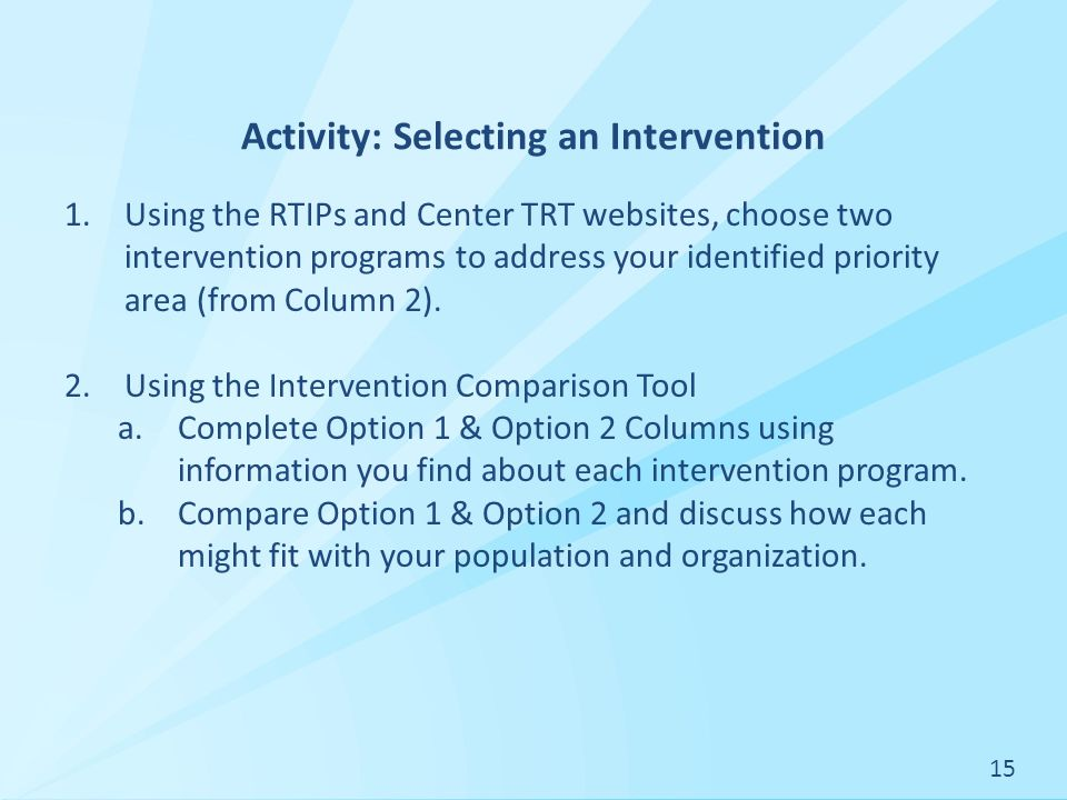 Activity: Selecting an Intervention 1.Using the RTIPs and Center TRT websites, choose two intervention programs to address your identified priority area (from Column 2).