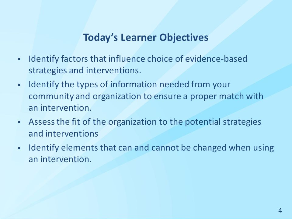 Today's Learner Objectives  Identify factors that influence choice of evidence-based strategies and interventions.