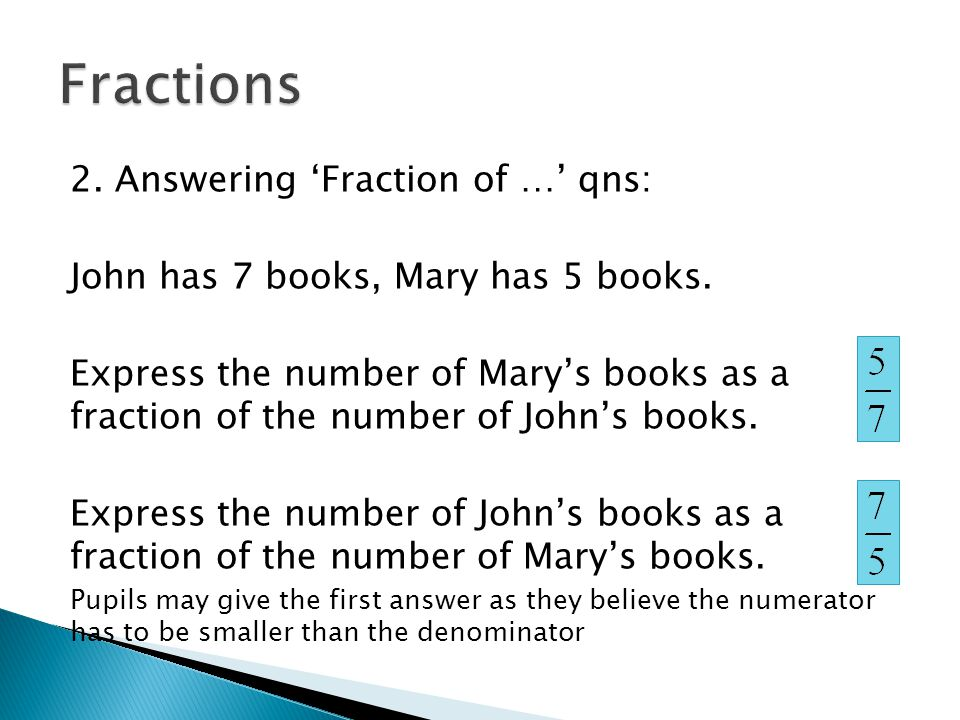 2. Answering 'Fraction of …' qns: John has 7 books, Mary has 5 books.