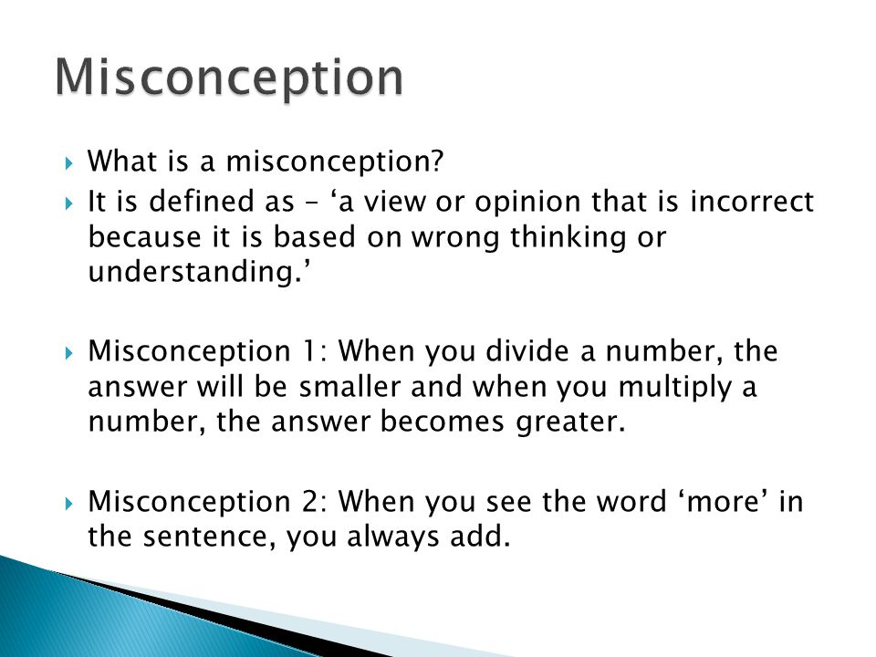  What is a misconception?  It is defined as – 'a view or opinion that is incorrect because it is based on wrong thinking or understanding.'  Miscon