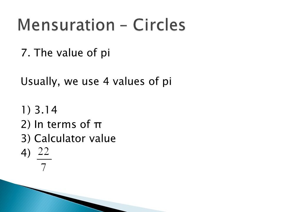 7. The value of pi Usually, we use 4 values of pi 1) 3.14 2) In terms of π 3) Calculator value 4)