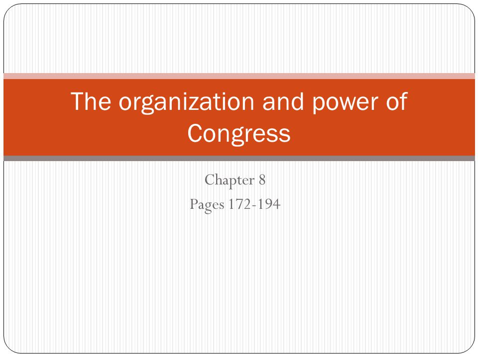 Chapter 8 Pages 172-194 The organization and power of Congress