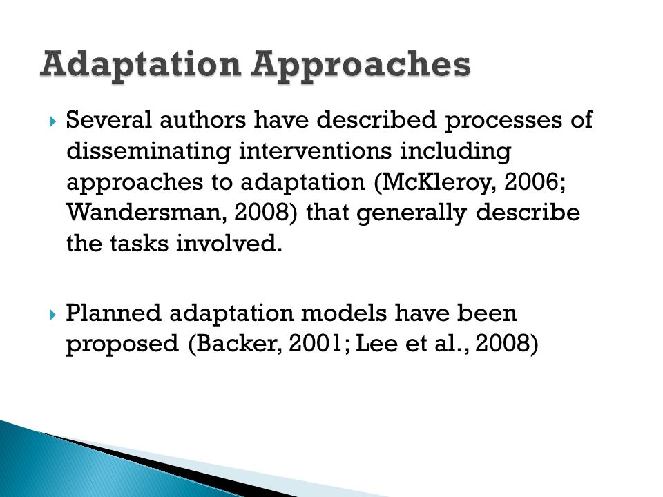  Several authors have described processes of disseminating interventions including approaches to adaptation (McKleroy, 2006; Wandersman, 2008) that g