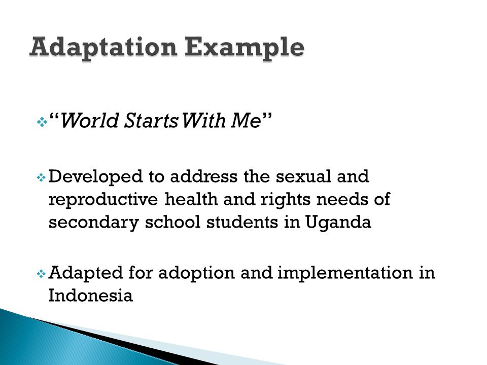 " ""World Starts With Me""  Developed to address the sexual and reproductive health and rights needs of secondary school students in Uganda  Adapted f"