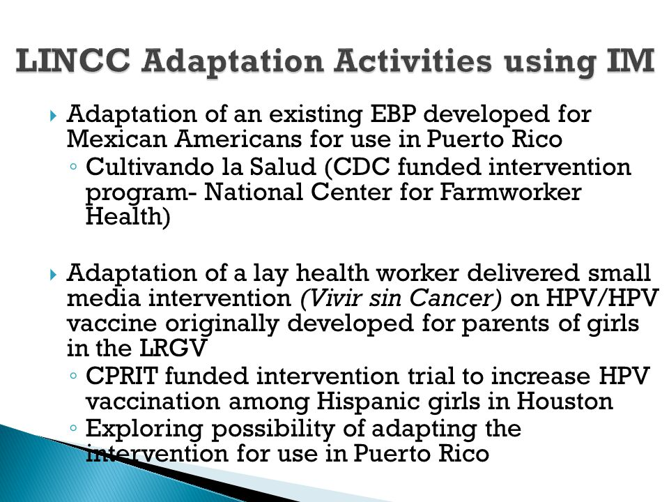  Adaptation of an existing EBP developed for Mexican Americans for use in Puerto Rico ◦ Cultivando la Salud (CDC funded intervention program- Nationa