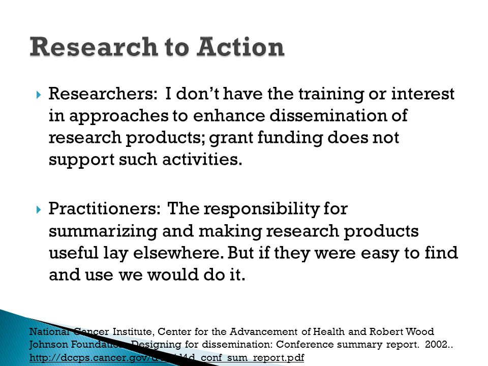  Researchers: I don't have the training or interest in approaches to enhance dissemination of research products; grant funding does not support such