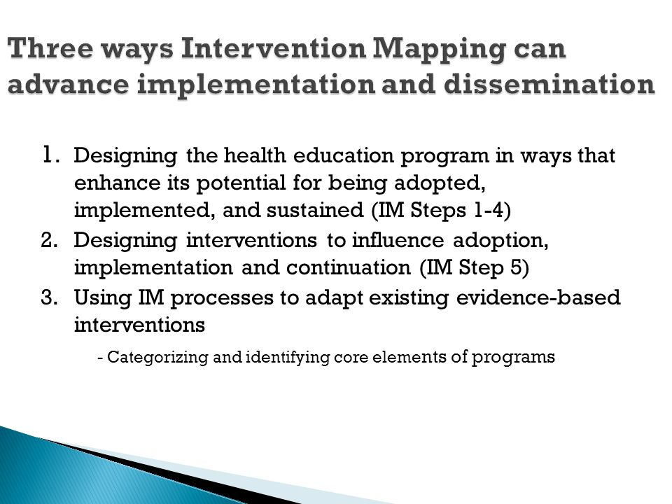 1. Designing the health education program in ways that enhance its potential for being adopted, implemented, and sustained (IM Steps 1-4) 2. Designing