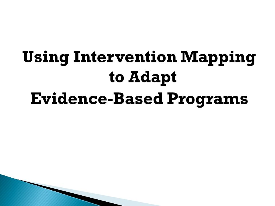 Using Intervention Mapping to Adapt Evidence-Based Programs