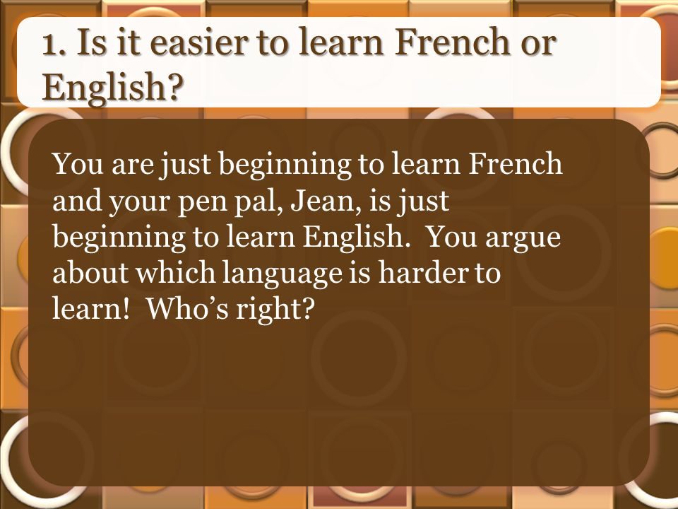1. Is it easier to learn French or English.