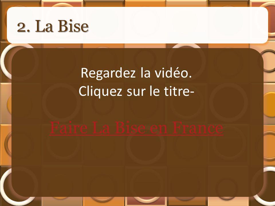 2. La Bise Faire La Bise en France Regardez la vidéo. Cliquez sur le titre-
