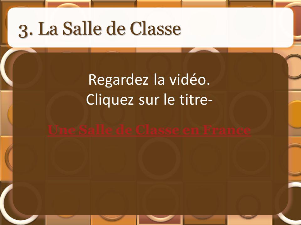 3. La Salle de Classe Une Salle de Classe en France Regardez la vidéo. Cliquez sur le titre-
