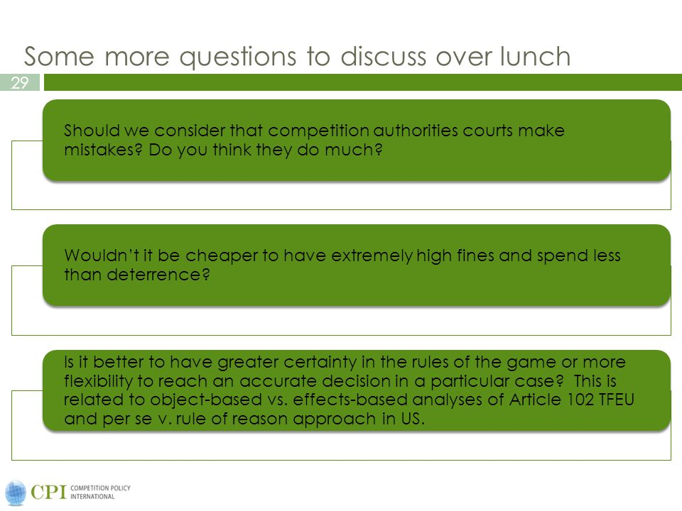 29 Some more questions to discuss over lunch Should we consider that competition authorities courts make mistakes.