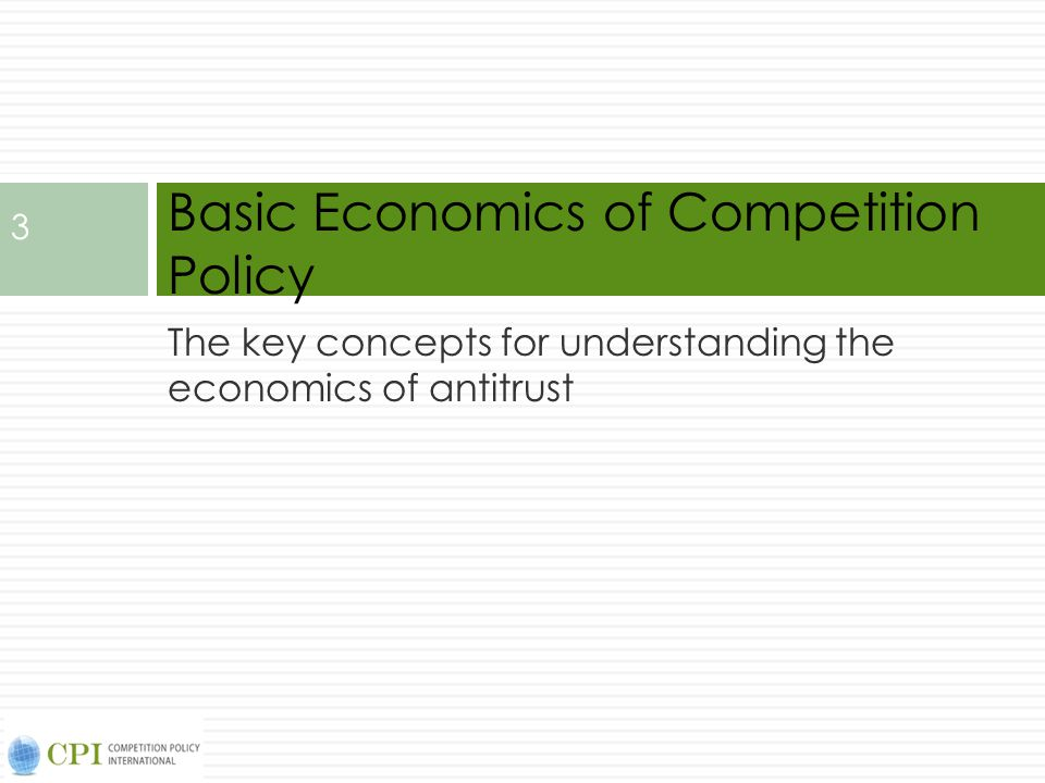 The key concepts for understanding the economics of antitrust Basic Economics of Competition Policy 3