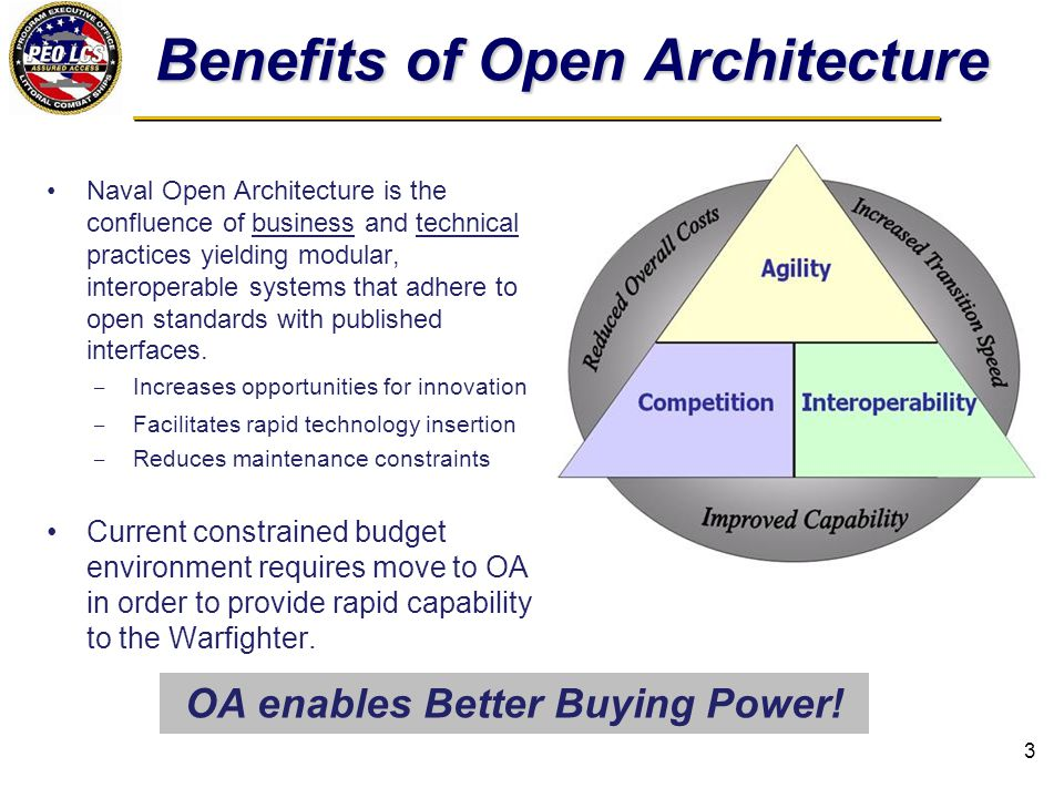 How PEO LCS Evaluates OA (1)Level of documentation (2) Widespread use of a standard /architecture/technology/interface (3) Ease of making a change (4) Ownership to support upgrades  Methodology: Analysis at subcomponent and sub-function level to look for opportunities for openness within systems, focusing on: 4