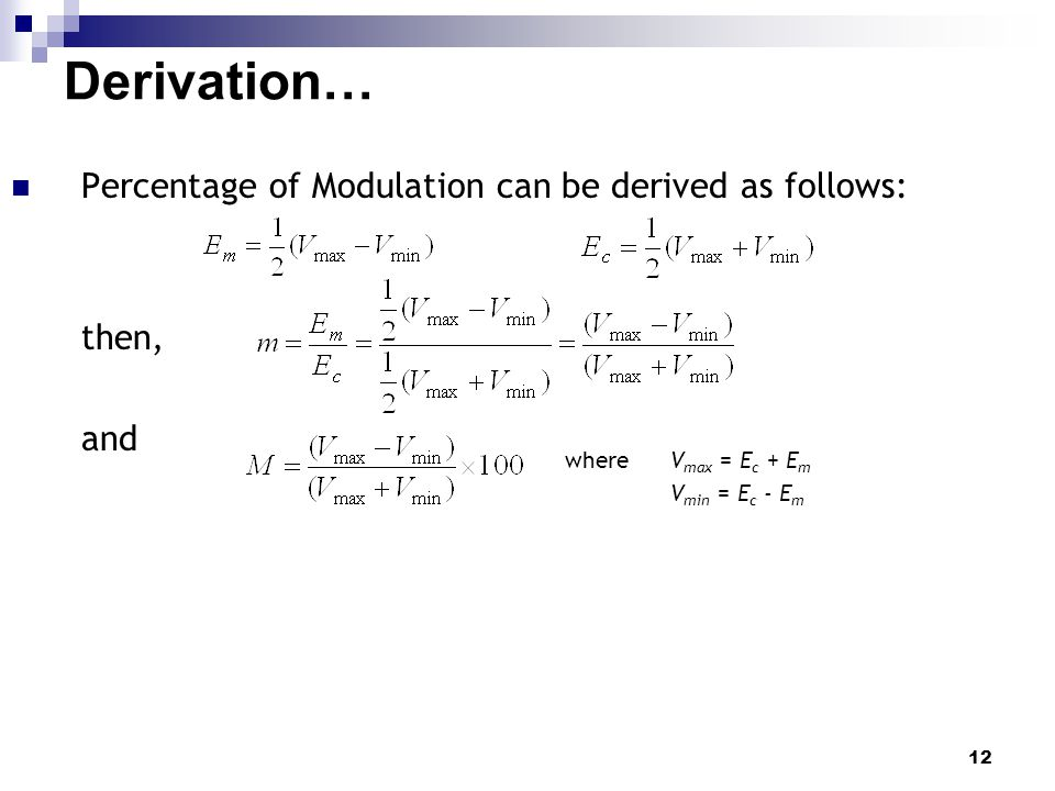 12 Derivation… Percentage of Modulation can be derived as follows: then, and where V max = E c + E m V min = E c - E m