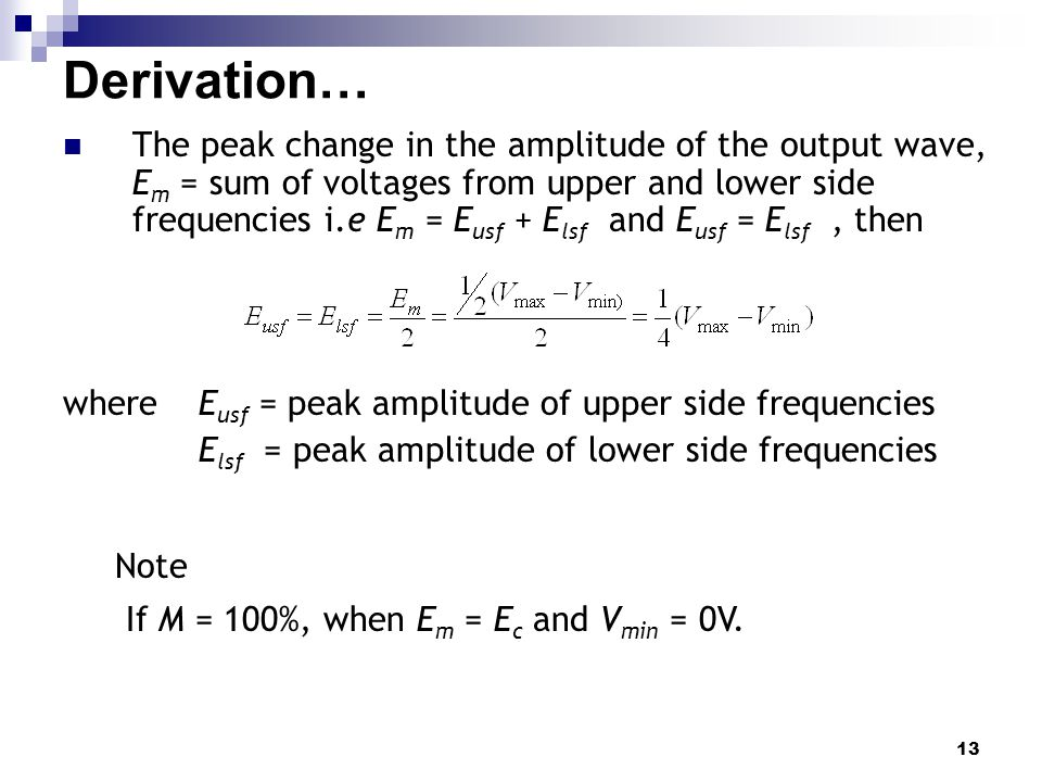 13 Derivation… The peak change in the amplitude of the output wave, E m = sum of voltages from upper and lower side frequencies i.e E m = E usf + E ls