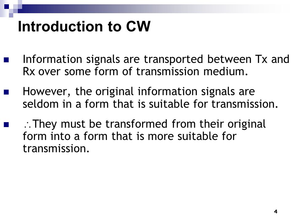 4 Introduction to CW Information signals are transported between Tx and Rx over some form of transmission medium. However, the original information si