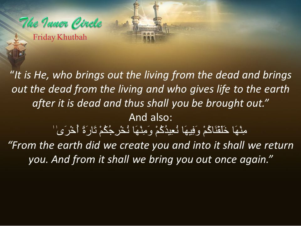 """""""It is He, who brings out the living from the dead and brings out the dead from the living and who gives life to the earth after it is dead and thus s"""