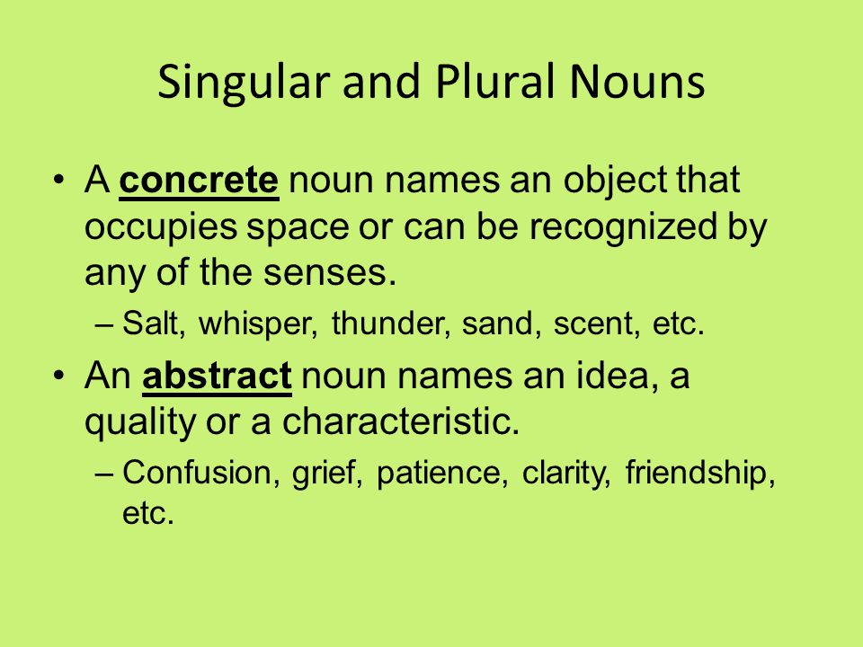 Singular and Plural Nouns A concrete noun names an object that occupies space or can be recognized by any of the senses.