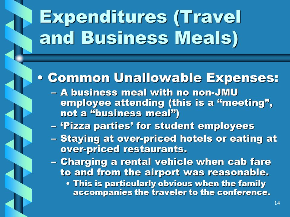 Expenditures (Travel and Business Meals) Common Unallowable Expenses:Common Unallowable Expenses: –A business meal with no non-JMU employee attending (this is a meeting , not a business meal ) –'Pizza parties' for student employees –Staying at over-priced hotels or eating at over-priced restaurants.