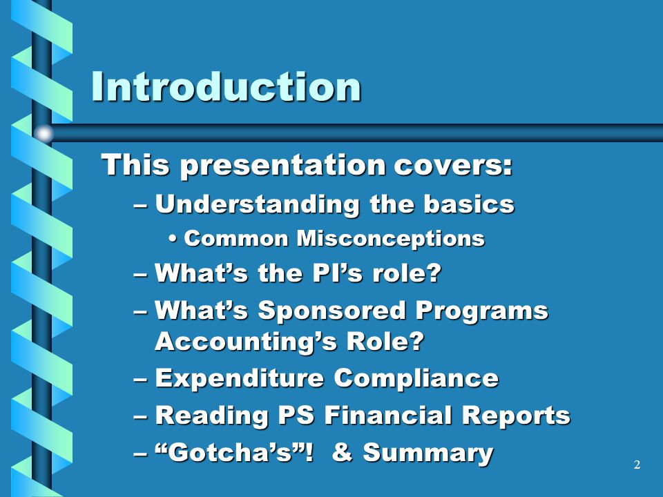 2 Introduction This presentation covers: –Understanding the basics Common MisconceptionsCommon Misconceptions –What's the PI's role.