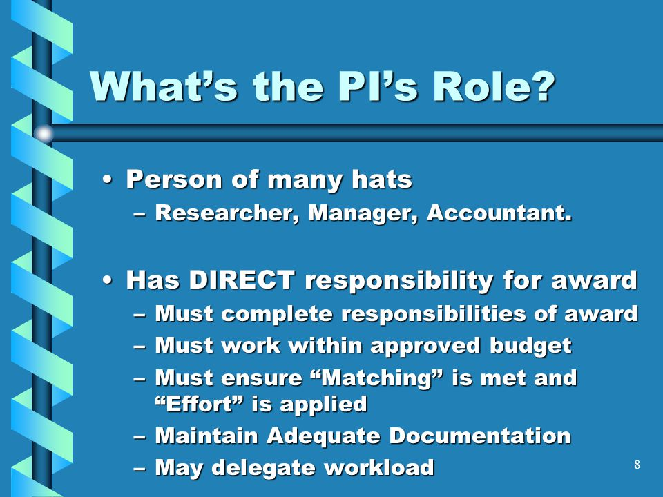 8 What's the PI's Role. Person of many hatsPerson of many hats –Researcher, Manager, Accountant.