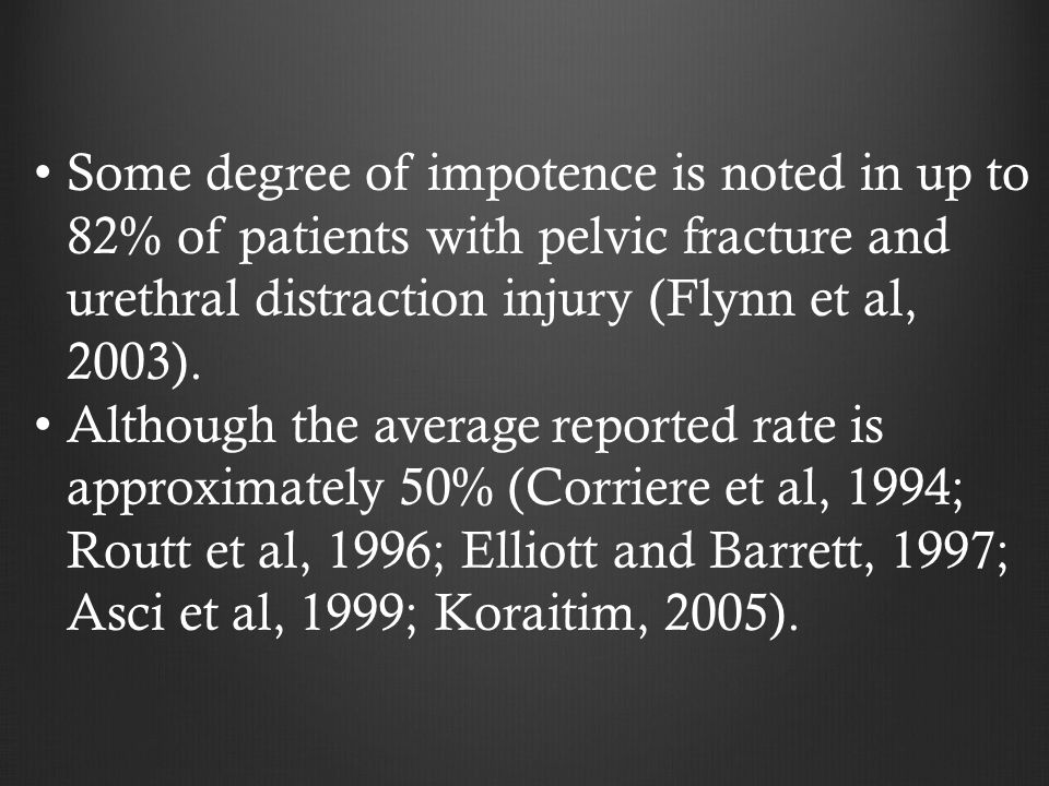 Some degree of impotence is noted in up to 82% of patients with pelvic fracture and urethral distraction injury (Flynn et al, 2003). Although the aver